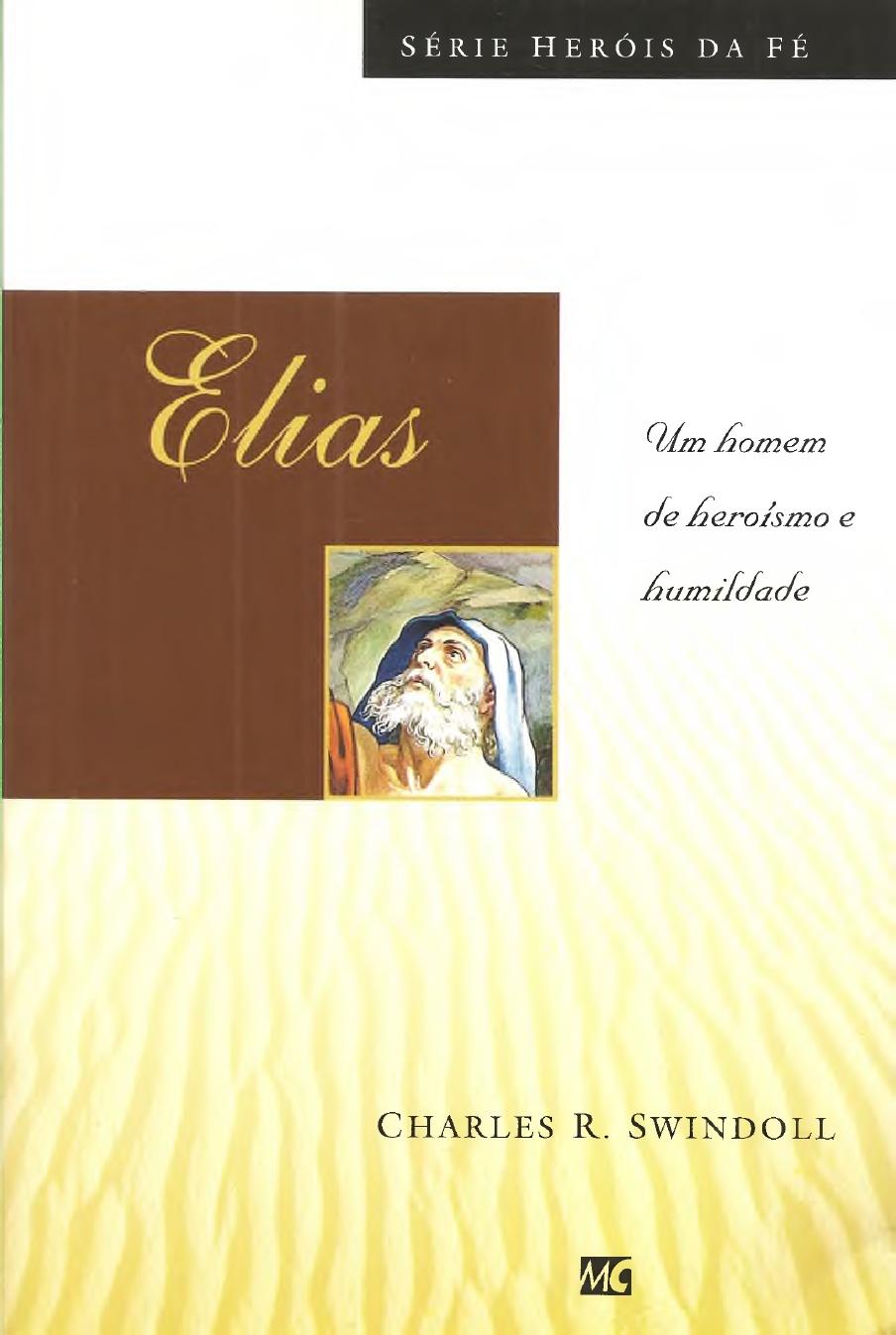 Charles R. Swindoll-Elias:Um Homem De Heroísmo e Humildade-