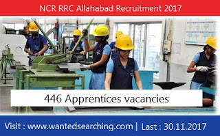 NCR RRC Allahabad Recruitment 2017 , 446 Apprentices vacancies | Last date to apply online : 30.11.2017