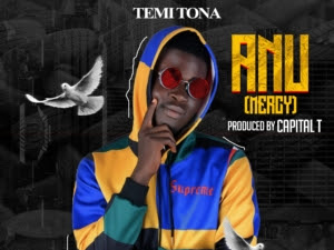 DOWNLOAD MP3: Temi Tona – Anu (Mercy) (Prod. Capital T)