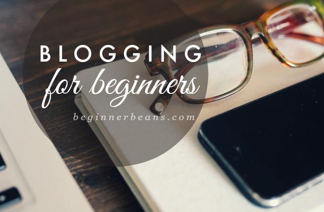 Blogging for Beginners // beginnerbeans.com