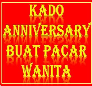Kado Anniversary Buat Pacar Wanita yang Romantis