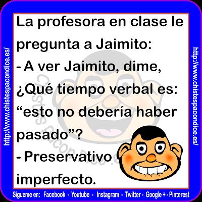 """La profesora en clase le pregunta a Jaimito: - A ver Jaimito, dime, ¿Qué tiempo verbal es: """"esto no debería haber pasado""""? - Preservativo imperfecto."""
