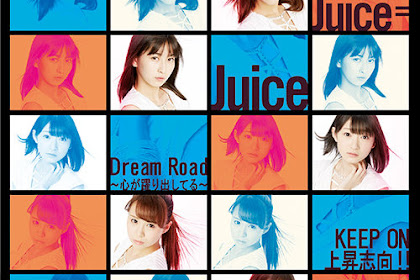 [Lirik+Terjemahan] Juice=Juice - Dream Road ~Kokoro ga Odoridashiteru~ (Jalan Impian ~Hatiku Sedang Menari~)