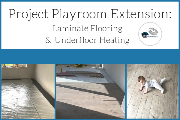 Play room extension choosing and laying laminate flooring and underfloor heating