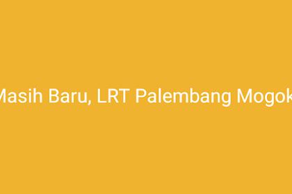 Masih Baru, LRT Palembang Mogok?