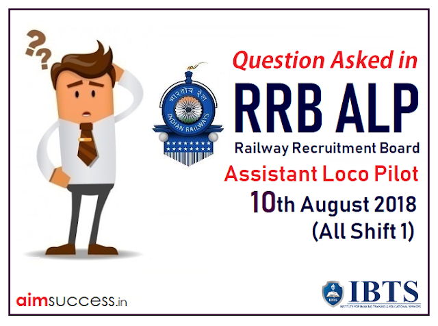 Question Asked in RRB ALP Exam 10th August 2018 (All Shifts)
