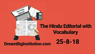 The Hindu Editorial With Important Vocabulary(25-8-18)- Dream Big Institution