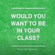 Would you want to be in your classroom?