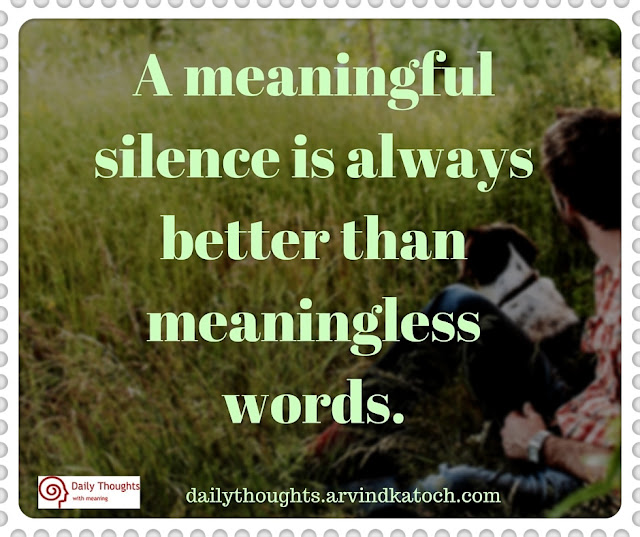 Thought of Day, Meaning, meaningful, silence, always, better, meaningless, words,