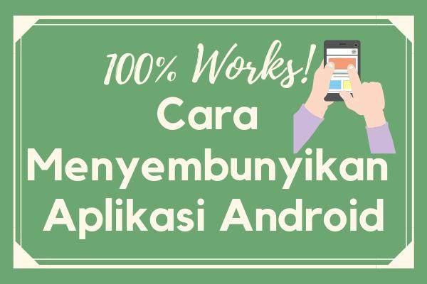 100% Works! Cara Menyembunyikan Aplikasi Android