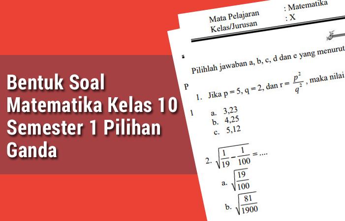 Bentuk Soal Matematika Kelas 10 Semester 1 Pilihan Ganda