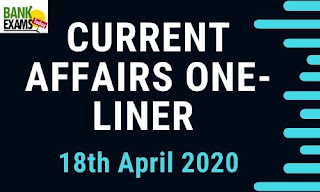 Current Affairs One-Liner: 18th April 2020