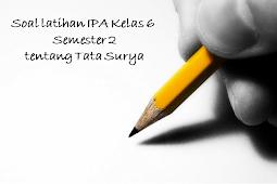 Download Soal latihan IPA Kelas 6 Semester 2 tentang Tata Surya