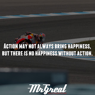 Action may not always bring happiness, but there is no happiness without action.