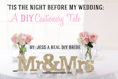 'Tis the Night Before My Wedding...a DIY Cautionary Tale