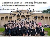 Gaziantep Bilim ve Teknoloji Üniversitesi Bölümleri,Fakülteleri,Puanları