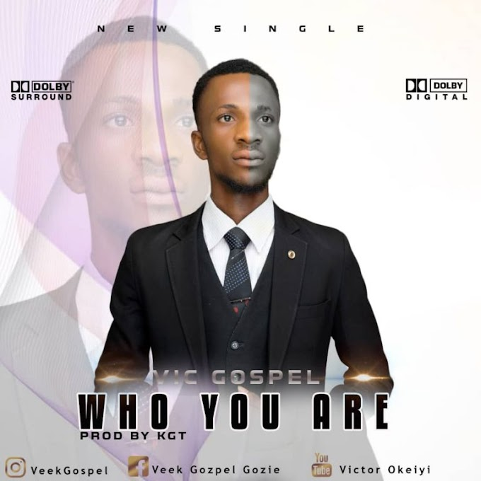 Download Music: Vic Gospel – Who You are   MP3 DOWNLOAD
