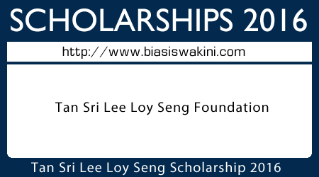 Tan Sri Lee Loy Seng Foundation Scholarship 2016