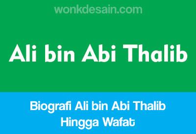 Biografi Ali bin Abi Thalib Hingga Wafat