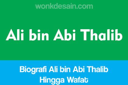 (Lengkap) Biografi Ali bin Abi Thalib Hingga Wafat