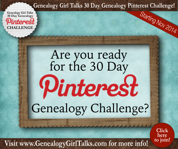 Are you ready for the 30 Day Genealogy Pinterest Challenge by Genealogy Girl Talks?