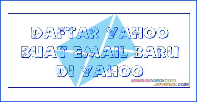 DAFTAR YAHOO | Cara Mendaftar dan Buat Email Baru di Yahoo Langsung Lewat HP