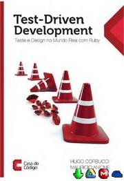 Test Driven Development Teste e design no mundo real com Ruby