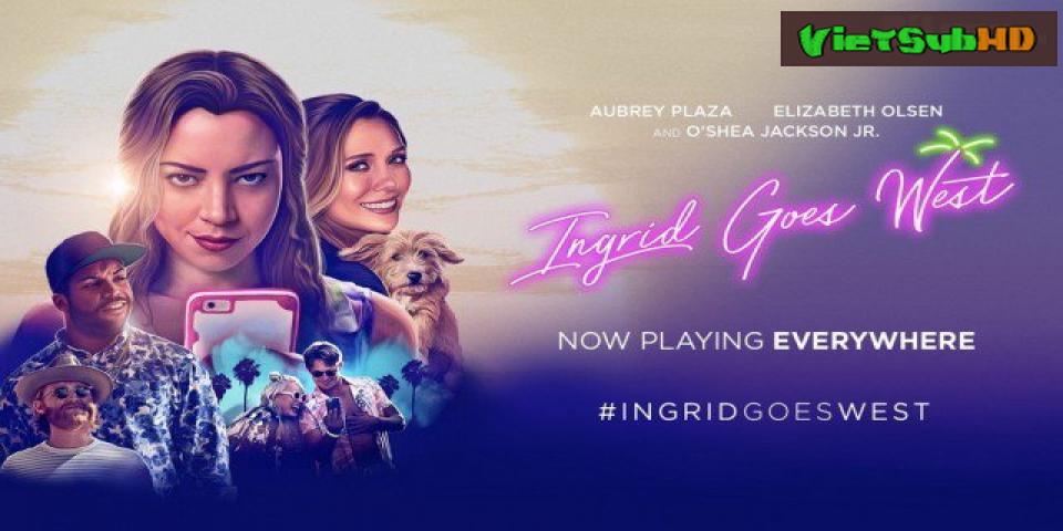Phim Hành Trình Của Ingrid VietSub HD | Ingrid Goes West 2017