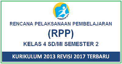 RPP Kelas 4 Semester 2 Kurikulum 2013 Revisi 2017 Terbaru