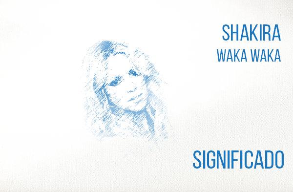 Waka Waka significado de la canción Shakira.