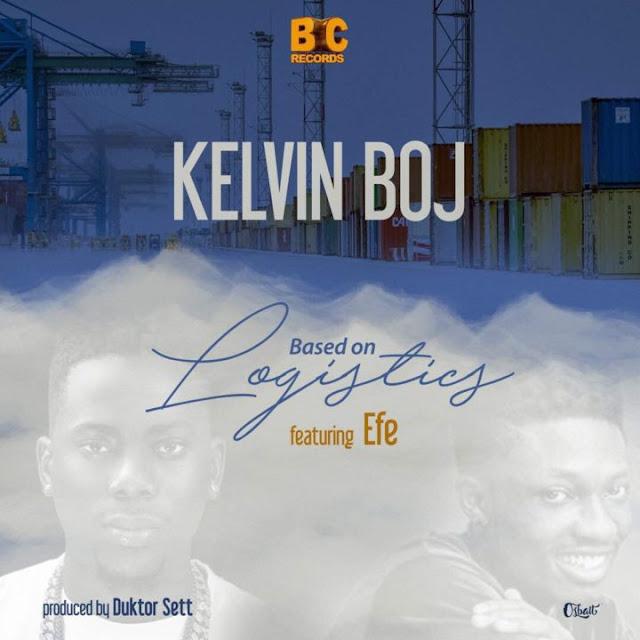 Kelvin Boj Ft. Efe – Based On Logistics (Mp3 Music)