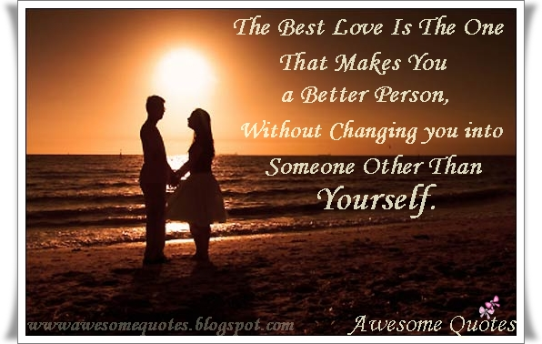 Awesome Quotes: The Best Love Is The One That Makes You A