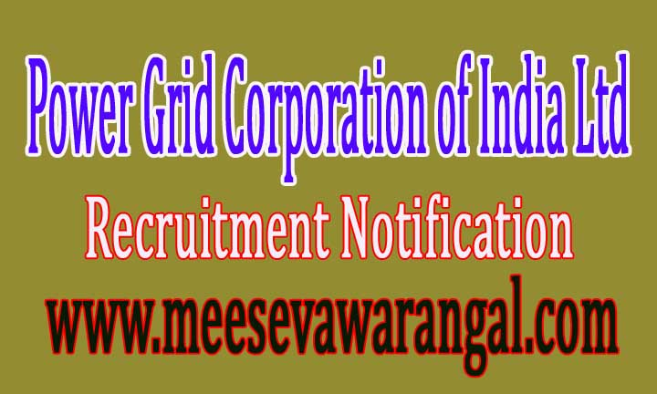 Power Grid Corporation of India Ltd Recruitment Notification 2016