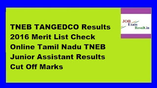 TNEB TANGEDCO Results 2016 Merit List Check Online Tamil Nadu TNEB Junior Assistant Results Cut Off Marks