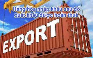 Hàng hóa nhập khẩu sau đó xuất khẩu có được hoàn thuế?