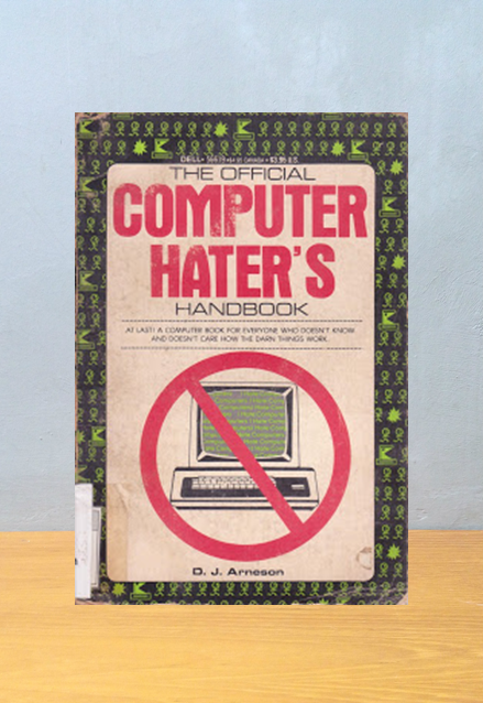 THE OFFICIAL COMPUTER HATER'S HANDBOOK, D.J. Arneson