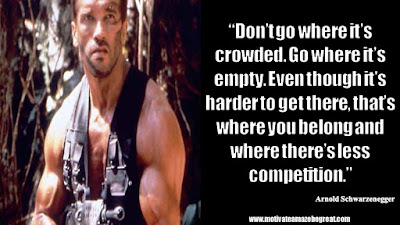 "Featured in the article Arnold Schwarzenegger Inspirational Quotes From Motivational Autobiography that include the best motivational quotes from Arnold: ""Don't go where it's crowded. Go where it's empty. Even though it's harder to get there, that's where you belong and where there's less competition."""