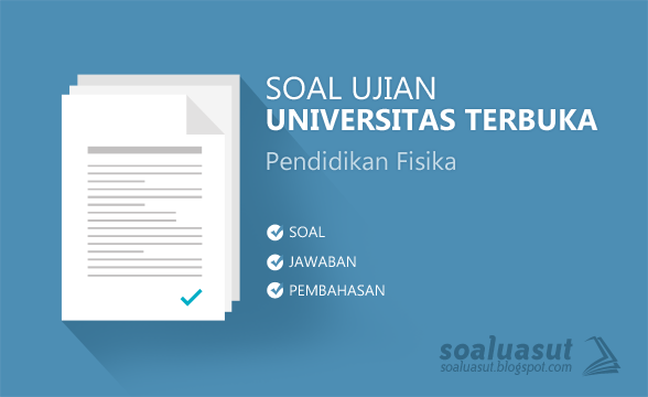 Soal Ujian UT (Universitas Terbuka) Pendidikan Fisika
