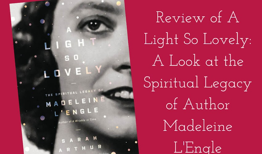 Review of A Light So Lovely: A Look at the Spiritual Legacy of Author Madeleine L'Engle