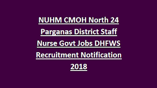 NUHM CMOH North 24 Parganas District Staff Nurse Govt Jobs DHFWS Recruitment Notification 2018