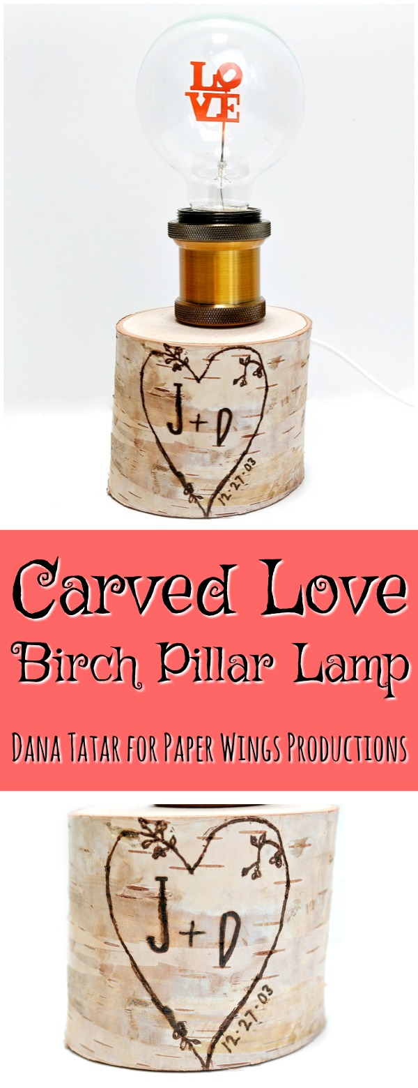 Wood Burned Carved Love Birch Pillar Lamp Tutorial by Dana Tatar for Paper Wings Productions