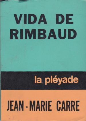 Vida de Rimbaud – Jean Marie Carre