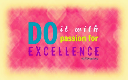 passion for excellence Passion for excellence some of you might own a business that you are not authentically passionate about you got into it because it was a.