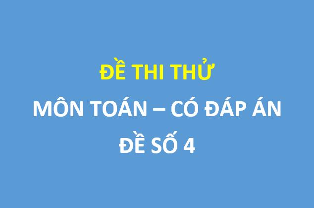 Đề số 4 - Đề thi thử THPT  môn Toán sở GD&ĐT Bắc Ninh