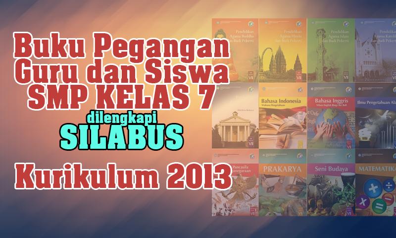 Buku Pegangan Guru dan Siswa SMP Kurikulum 2013 Kelas 7 Semua Mapel dilengkapi dengan Silabus