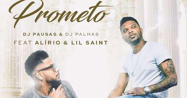 DJ Pausas & DJ Palhas feat. Alirio & Lil Saint - Prometo [Download] baixar nova musica descarregar agora 2019
