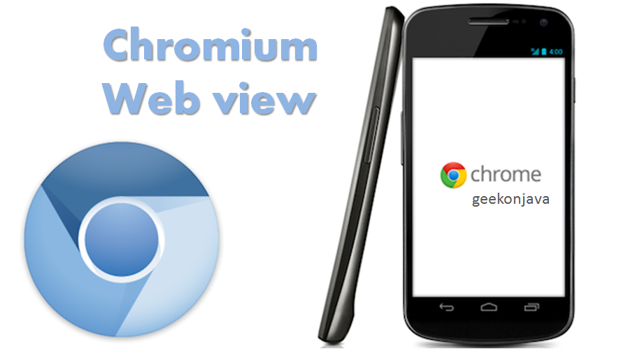Geek On Java: Chromium WebView - Custom Android WebView