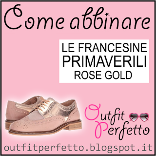Come abbinare le FRANCESINE PRIMAVERILI ROSE GOLD / ROSA E DORATE (outfit Primavera/Estate)