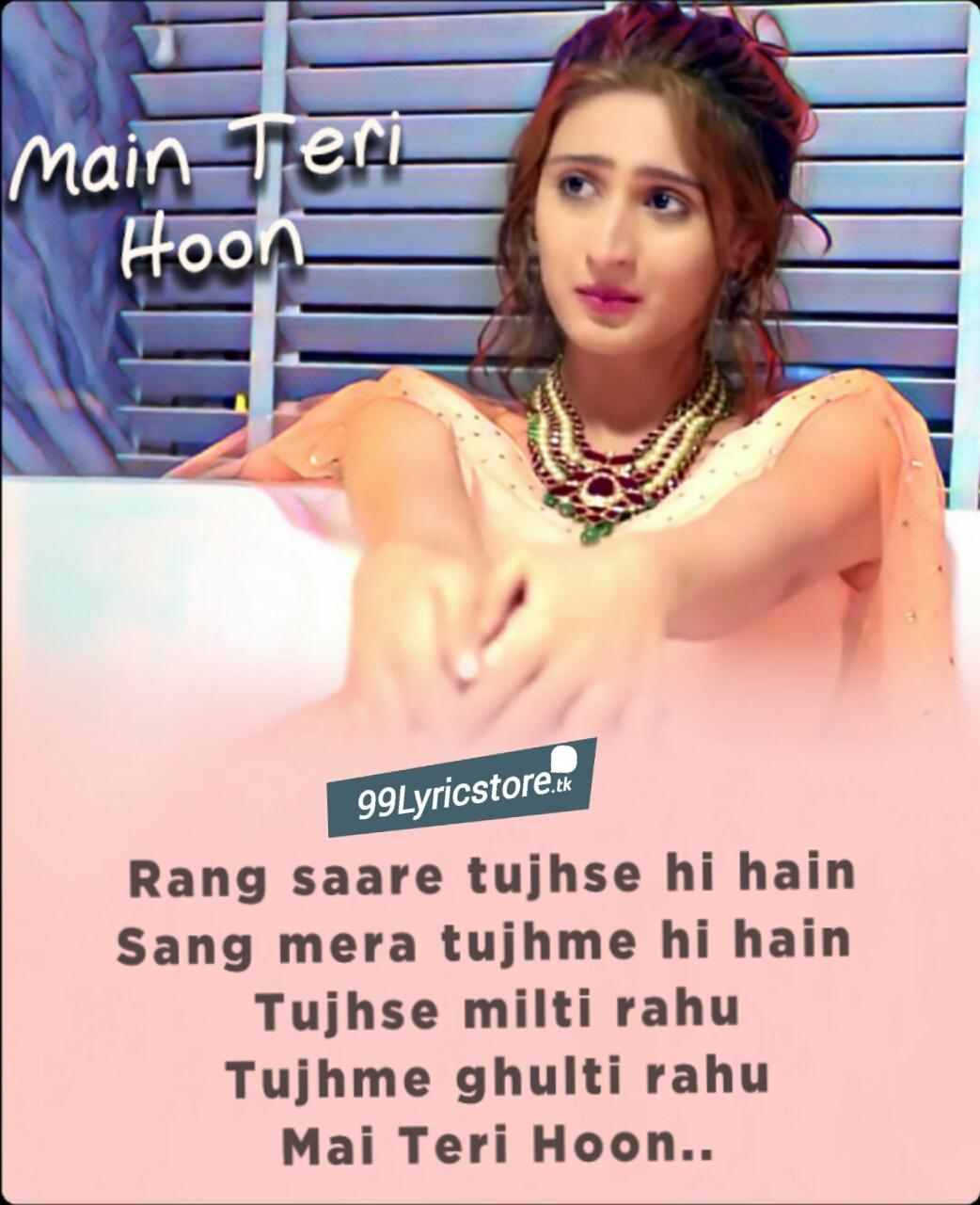 Main Teri Hoon Song Lyrics | Dhvani Bhanushali | Sachin - Jigar, Hindi Song lyrics Dhvani Bhanushiali, Main Teri Hoon lyrics Dhvani Bhanushiali