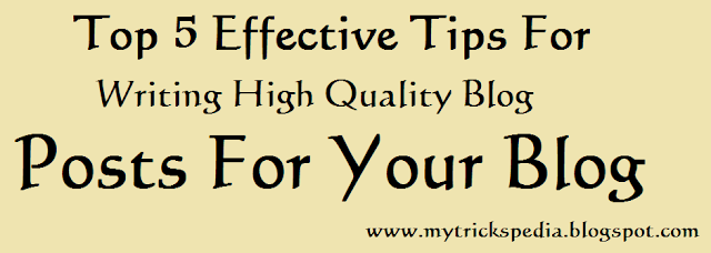 Top 5 Effective Tips For Writing High Quality Blog Posts For Your Blog